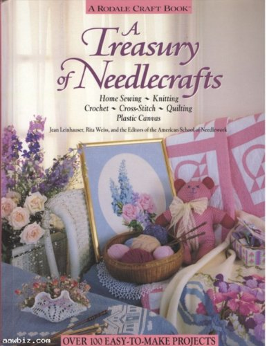 A Treasury of Needlecrafts: Home Sewing, Knitting, Crochet, Cross-stitch, Quilting, Plastic Canvas