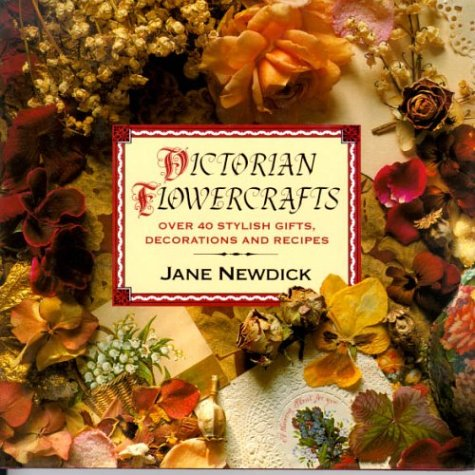 9780875966038: Victorian Flowercrafts: Over 40 Stylish Gifts, Decorations and Recipes