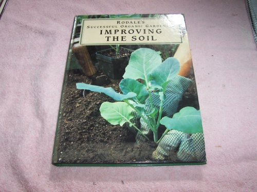 9780875966175: Rodale's Successful Organic Gardening : Improving the Soil