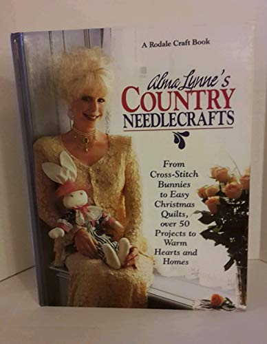 9780875966366: Alma Lynne's Country Needlecrafts: From Cross-Stitch Bunnies to Easy Christmas Quilts, over 50 Projects to Warm Hearts and Homes