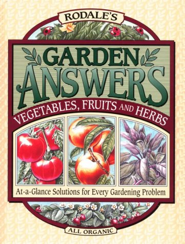 9780875966397: Rodale's Garden Answers: Vegetables, Fruits, and Herbs : At-A-Glance Solutions for Every Gardening Problem