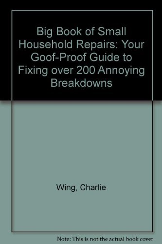 9780875966496: Big Book of Small Household Repairs : Your Goof-Proof Guide to Fixing over 200 Annoying Breakdowns