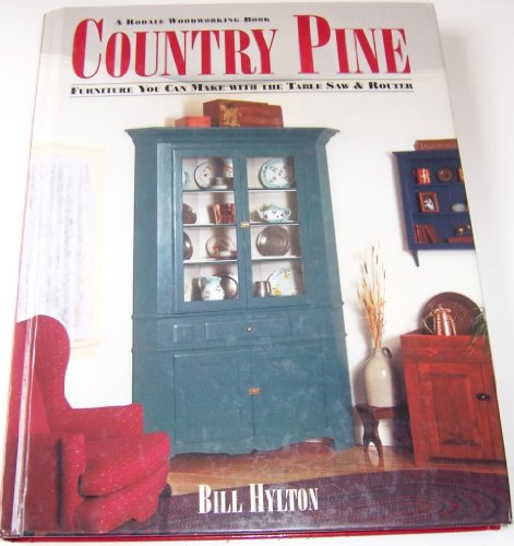 Country Pine: Furniture You Can Make With the Table Saw and Router (0875966500) by William H. Hylton; Bill Hylton