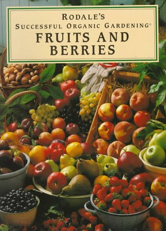 9780875966724: Fruits and Berries (Rodale's Successful Organic Gardening)