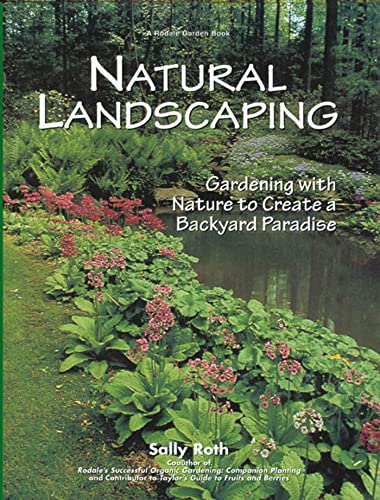 Natural Landscaping: Gardening with Nature to Crea: Roth, Sally