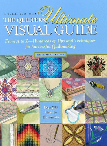9780875967103: The Quilter's Ultimate Visual Guide: From A to Z - Hundreds of Tips and Techniques for Successful Quiltmaking (A Rodale quilt book)