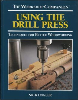 Using the Drill Press: Techniques for Better Woodworking (The Workshop Companion) (0875967213) by Nick Engler