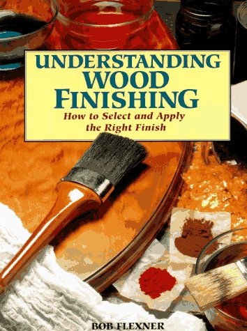 9780875967349: Understanding Wood Finishing: How to Select and Apply the Right Finish