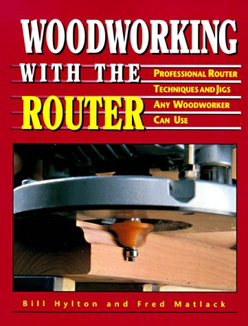 9780875967516: Woodworking With the Router: Professional Router Techniques and Jigs Any Woodworker Can Use