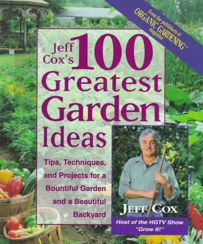 9780875967707: Jeff Cox's 100 Greatest Garden Ideas: Tip, Techniques, and Projects for a Bountiful Garden and a Beautiful Backyard
