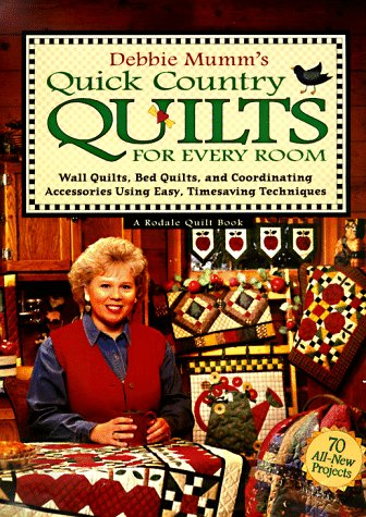 Debbie Mumm's Quick Country Quilts For Every Room: Wall Quilts, Bed Quilts, And Coordinating Acce...