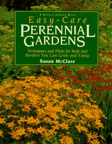 9780875967783: Easy-Care Perennial Gardens: Techniques and Plans for Beds and Borders You Can Grow and Enjoy : Plus : 10 Beautiful Garden Designs (Rodale Garden Book)