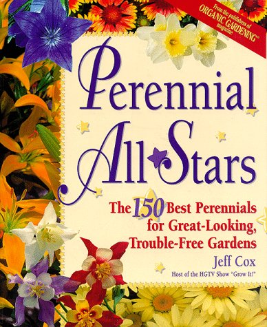 Perennial All-Stars: The 150 Best Perennials for Great-Looking, Trouble-Free Gardens (0875967809) by Jeff Cox