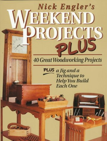 Nick Engler's Weekend Projects Plus: 40 Great Woodworking Projects : Plus a Jig and a Technique to Help You Build Each One (087596785X) by Nick Engler