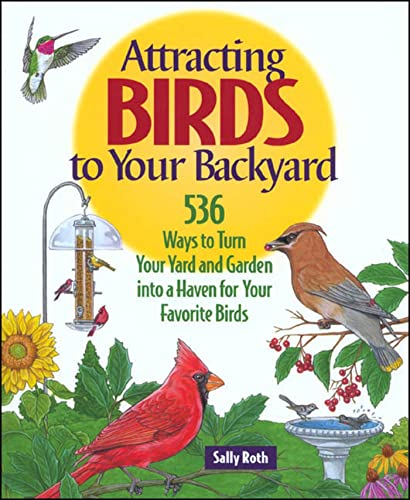 9780875967905: Attracting Birds to Your Backyard: 536 Ways To Turn Your Yard and Garden Into a Haven For Your Favorite Birds