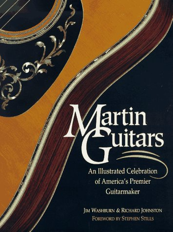 Martin Guitars: An Illustrated Celebration of America's Premier Guitarmaker: Washburn, Jim; ...
