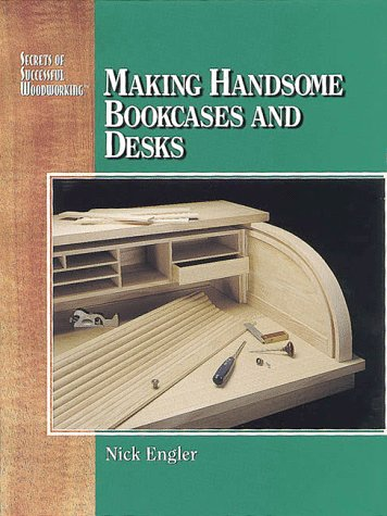 9780875968193: Making Handsome Bookcases and Desks (Secrets of Successful Woodworking Series)