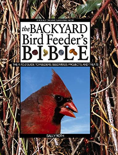 9780875968346: The Backyard Bird Feeder's Bible: The A-to-Z Guide To Feeders, Seed Mixes, Projects And Treats (Rodale Organic Gardening Book)