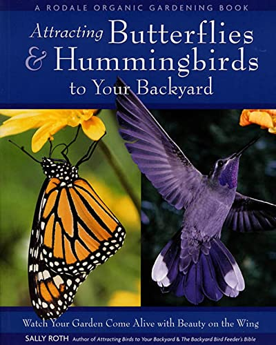 9780875968889: Attracting Butterflies & Hummingbirds to Your Backyard: Watch Your Garden Come Alive With Beauty on the Wing (A Rodale Organic Gardening Book)