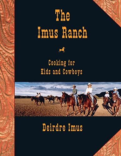 The Imus Ranch : Cooking for Kids and Cowboys: Imus, Deirdre