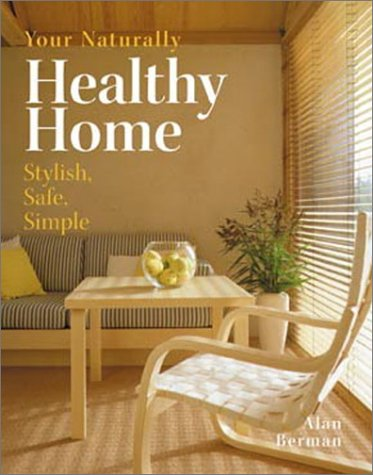9780875969312: Your Naturally Healthy Home: Stylish, Safe, Simple