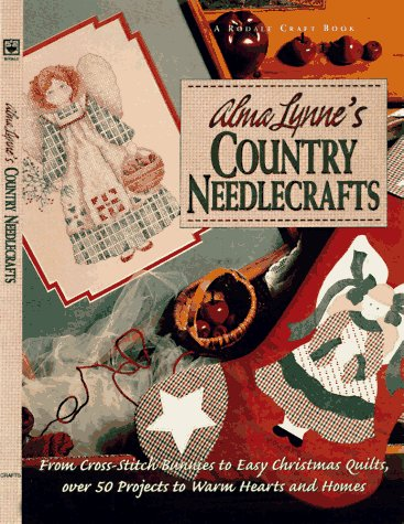 Alma Lynne's Country Needlecrafts: From Cross-Stitch to Bunnies to Easy Christmas Quilts, over ...