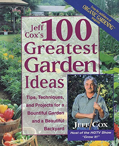 9780875969770: Jeff Cox's 100 Greatest Garden Ideas: Tips, Techniques, and Projects for a Bountiful Garden and a Beautiful Backyard