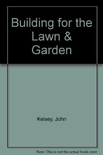 Building for the Lawn & Garden: A: Kelsey, John, Kirby,