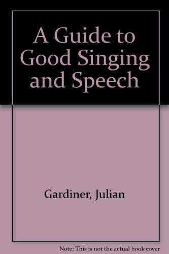 A guide to good singing and speech: Gardiner, Julian