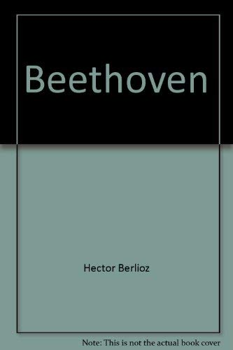 9780875970943: Beethoven: A critical appreciation of Beethoven's nine symphonies and his only opera, Fidelio, with its four overtures