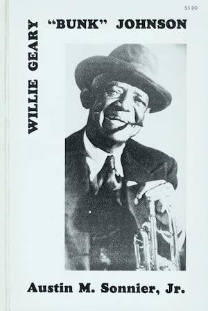 "Willie Geary ""Bunk"" Johnson: The New Iberia: Austin M. Sonnier"