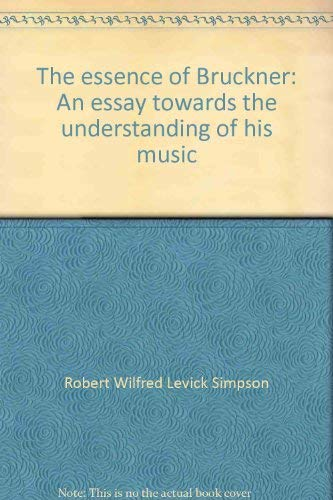 9780875971124: The essence of Bruckner: An essay towards the understanding of his music