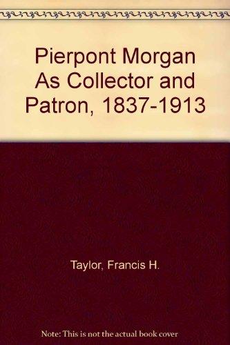 9780875980331: Pierpont Morgan As Collector and Patron, 1837-1913
