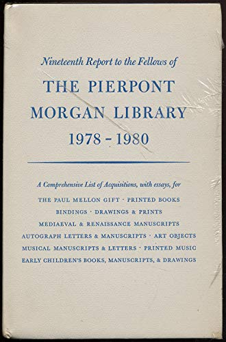 Nineteenth Report to the Fellows of The Pierpont Morgan Library, 1978-1980: Charles Ryskamp (ed.)