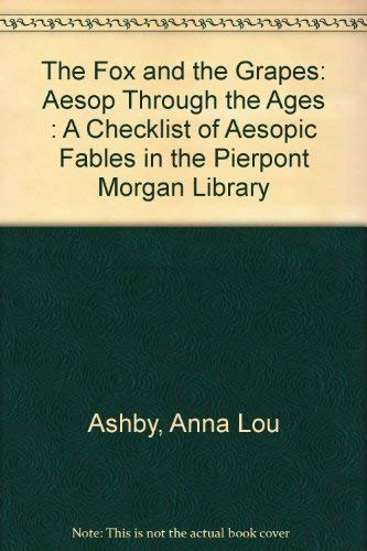The Fox and the Grapes Aesop through the Ages: A Checklist of Aesopic Fables in The Pierpont Morg...