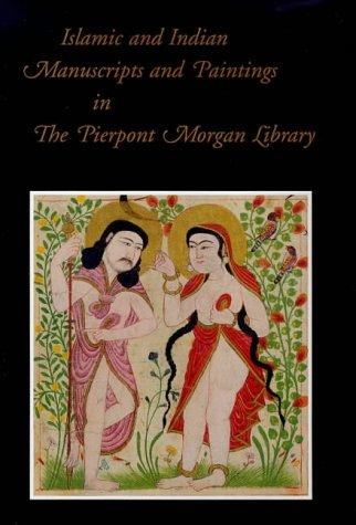 9780875981185: Islamic and Indian Manuscripts and Paintings in the Pierpont Morgan Library