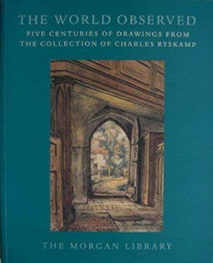 The World Observed: Five Centuries of Drawings from the Collection of Charles Ryskamp: New York, ...
