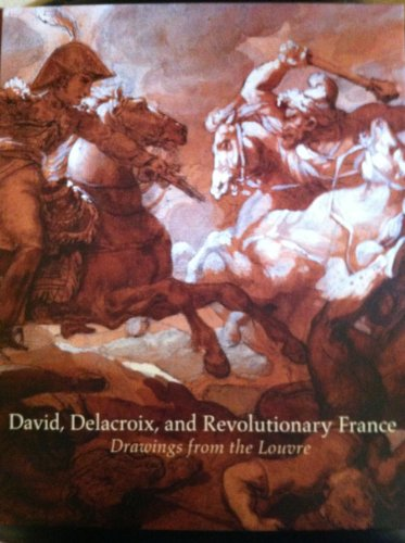 David, Delacroix, and Revolutionary France Drawings from the Louvre