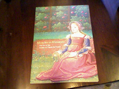 9780875981673: Miracles in Miniature, The Art of the Master of Claude de France
