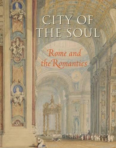 City of the Soul: Rome and the Romantics: John A. Pinto