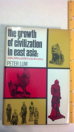 9780875991443: The Growth of Civilization in East Asia: China, Japan and Korea to the 14th Century