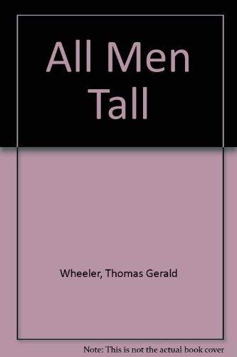 All Men Tall: Wheeler, Thomas Gerald