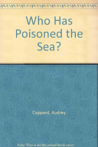Who Has Poisoned the Sea?: Coppard, Audrey