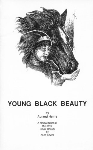 Young Black Beauty: A dramatization of the novel Black Beauty by Anna Sewell (0876023383) by Aurand Harris