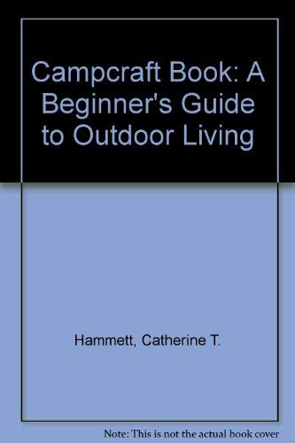 Campcraft Book: A Beginner's Guide to Outdoor Living (9780876030592) by Hammett, Catherine T.