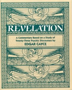 Revelation : A Commentary on the Book, Based on the Study of Twenty Four Psychic Discourses of Edgar Cayce