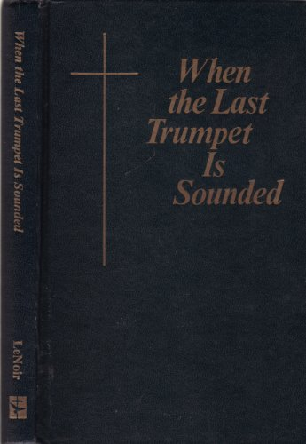 When the Last Trumpet Is Sounded: Based on the Edgar Cayce Readings Selections and Commentary: ...