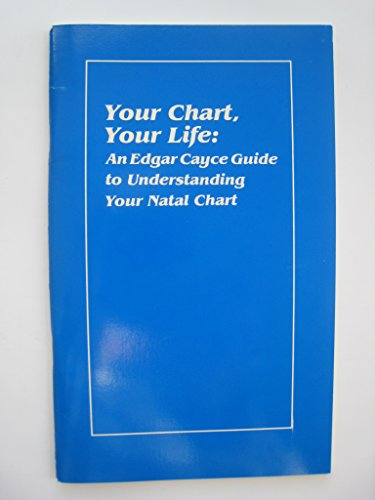 Your Chart, Your Life: An Edgar Cayce Guide to Understanding Your Natal Chart (9780876042212) by Edgar Cayce