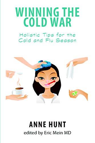 Winning the Cold War: Preventing and Curing the Common Cold and Flu (Natural Remedies for Common Ailments and Conditions Ser.) (0876042612) by Hunt, Anne