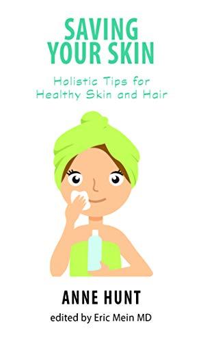 Saving Your Skin: Secrets of Healthy Skin: Hunt, Anne